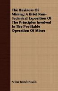 The Business Of Mining; A Brief Non-Technical Exposition Of The