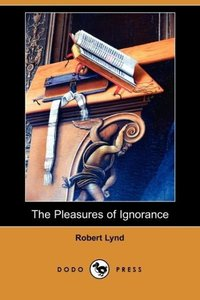 The Pleasures of Ignorance (Dodo Press)