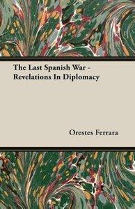 The Last Spanish War - Revelations In Diplomacy