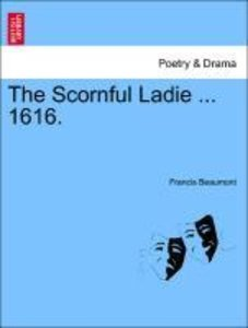The Scornful Ladie ... 1616.VOL.I