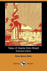 Tales of Giants from Brazil (Illustrated Edition) (Dodo Press)