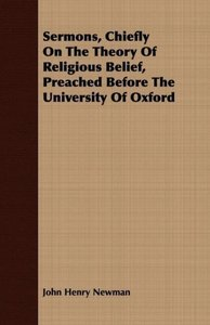 Sermons, Chiefly On The Theory Of Religious Belief, Preached Bef