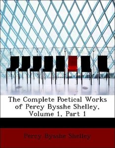 The Complete Poetical Works of Percy Bysshe Shelley, Volume 1, P