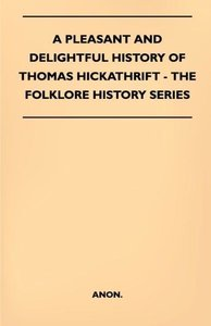 A Pleasant And Delightful History Of Thomas Hickathrift - (Folkl