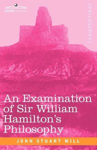 An Examination of Sir William Hamilton's Philosophy