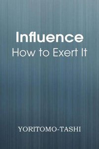 Influence - How to Exert It