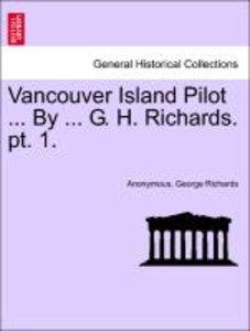 Vancouver Island Pilot ... By ... G. H. Richards. pt. 1.