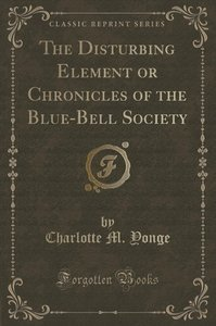 The Disturbing Element or Chronicles of the Blue-Bell Society (C