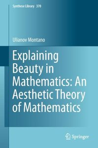 Explaining Beauty in Mathematics: An Aesthetic Theory of Mathema