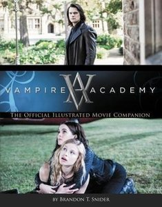 Vampire Academy: The Official Illustrated Movie Companion