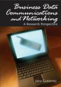 Business Data Communications and Networking: A Research Perspect