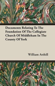Documents Relating To The Foundation Of The Collegiate Church Of
