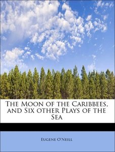 The Moon of the Caribbees, and Six other Plays of the Sea