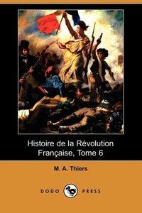 Histoire de La Revolution Francaise, Tome 6 (Dodo Press)