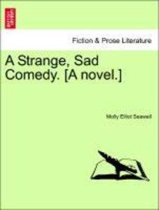 A Strange, Sad Comedy. [A novel.]