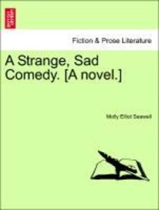 A Strange, Sad Comedy. [A novel.]