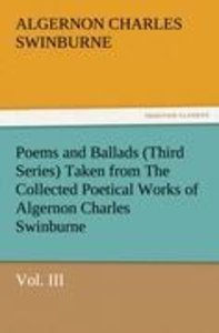 Poems and Ballads (Third Series) Taken from The Collected Poetic