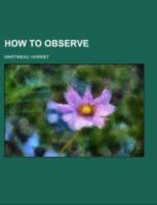 How to Observe; morals and manners
