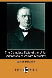 The Complete State of the Union Addresses of William McKinley (D