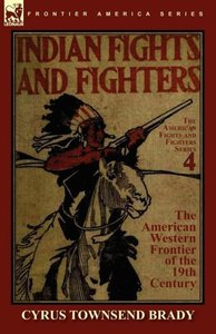 Indian Fights & Fighters of the American Western Frontier of the