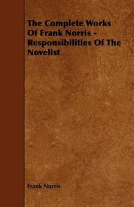 The Complete Works of Frank Norris - Responsibilities of the Nov