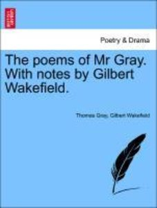 The poems of Mr Gray. With notes by Gilbert Wakefield.