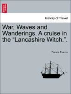 "War, Waves and Wanderings. A cruise in the ""Lancashire Witch.""."