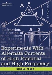 Experiments with Alternate Currents of High Potential and High F