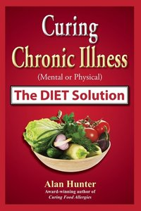 Curing Chronic Illness (Mental or Physical) the Diet Solution
