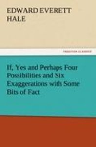 If, Yes and Perhaps Four Possibilities and Six Exaggerations wit