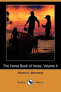 The Home Book of Verse, Volume 4 (Dodo Press)
