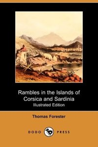 Rambles in the Islands of Corsica and Sardinia - With Notices of