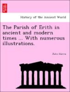 The Parish of Erith in ancient and modern times ... With numerou