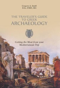 The Traveler's Guide to Greek Archaeology - Getting the Most fro