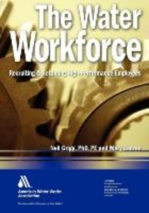 The Water Workforce: Recruiting & Retaining High-Performance Emp
