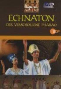 Echnaton - Der verschollene Pharao