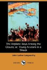 The Airplane Boys Among the Clouds; Or, Young Aviators in a Wrec