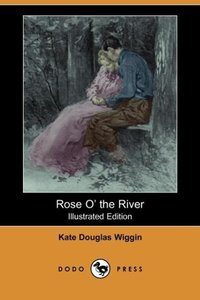 Rose O' the River (Illustrated Edition) (Dodo Press)