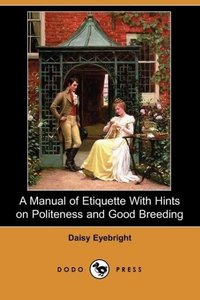 A Manual of Etiquette with Hints on Politeness and Good Breeding