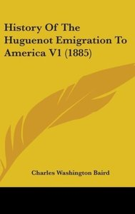 History Of The Huguenot Emigration To America V1 (1885)