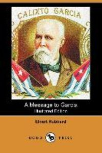 A Message to Garcia (Illustrated Edition) (Dodo Press)