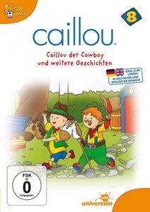 Caillou 8:Caillou der Cowboy und weitere Geschicht