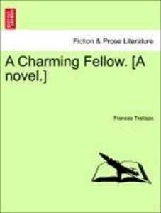 A Charming Fellow. [A novel.] Vol. I.