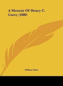 A Memoir Of Henry C. Carey (1880)