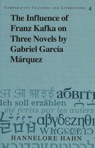 The Influence of Franz Kafka on Three Novels by Gabriel García M