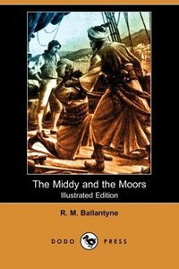 The Middy and the Moors (Illustrated Edition) (Dodo Press)