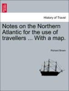 Notes on the Northern Atlantic for the use of travellers ... Wit