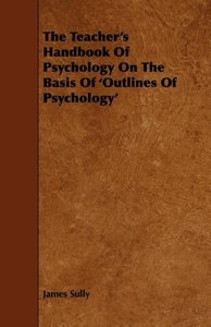 The Teacher's Handbook of Psychology on the Basis of 'Outlines o