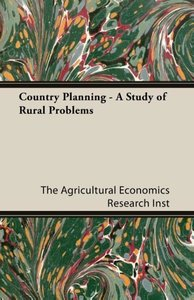 Country Planning - A Study of Rural Problems