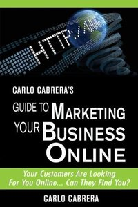 Carlo Cabrera's Guide To Marketing Your Business Online